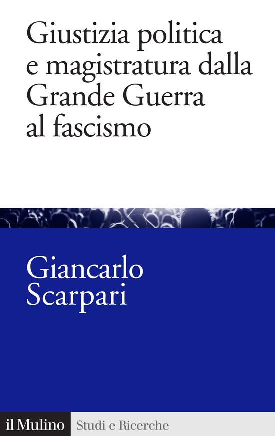 Copertina del libro Giustizia politica e magistratura dalla Grande Guerra al fascismo